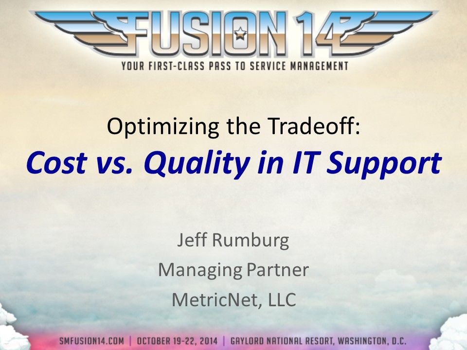Session 302-Jeff Rumburg Optimizing the Tradeoff: Cost vs. Quality in Service and Support